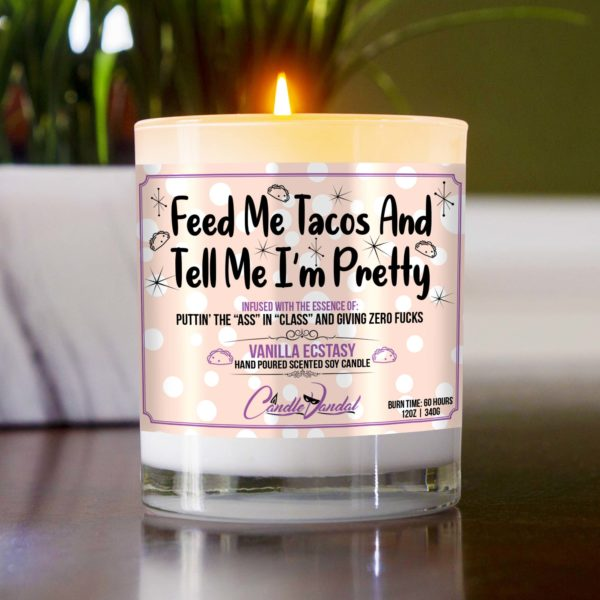 Feed Me Tacos and Tell Me I'm Pretty Table Candle