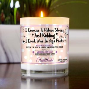 I Exercise to Relieve Stress Just Kidding I Drink Wine in Yoga Pants Table Candle