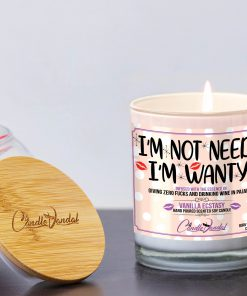 I'm Not Needy I'm Wanty Funny Candle and Lid