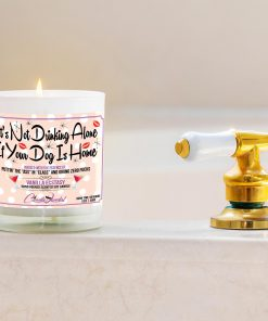 It's Not Drinking Alone if Your Dog is Home Funny Bathtub Candle