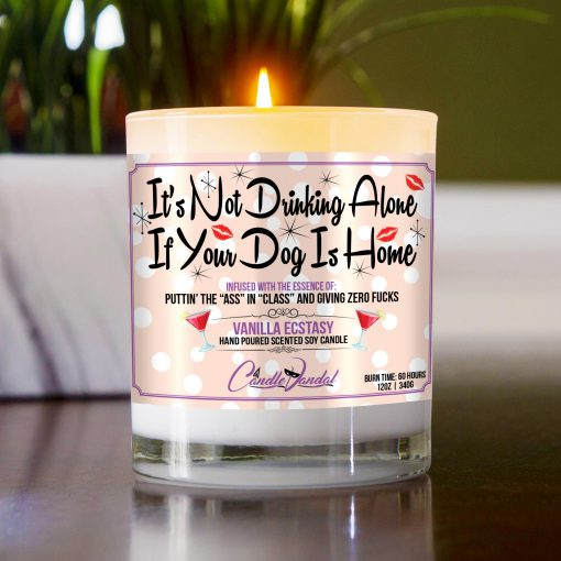 It's Not Drinking Alone if Your Dog is Home Funny Candle