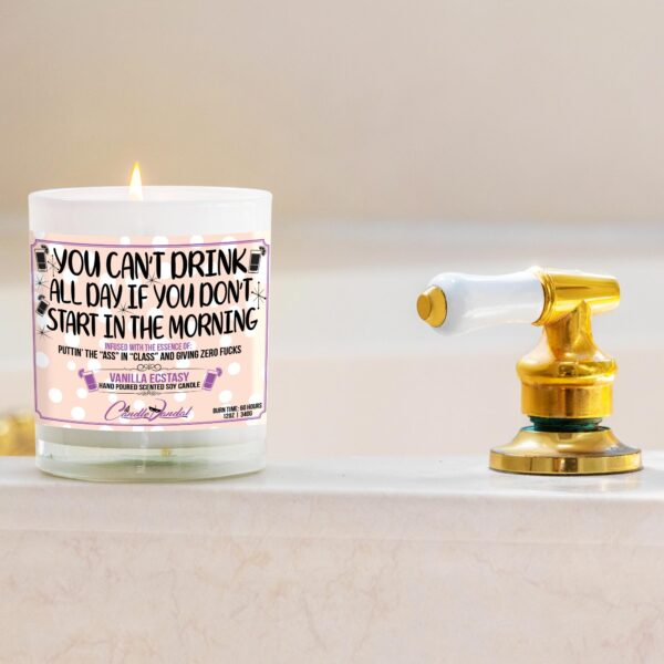 You Can't Drink All Day if You Don't Start in the Morning Funny Bathtub Candle