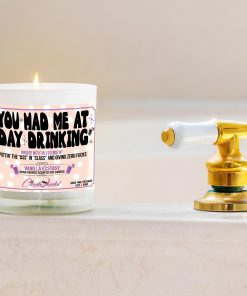 You Had Me at Day Drinking Funny Bathtub Candle