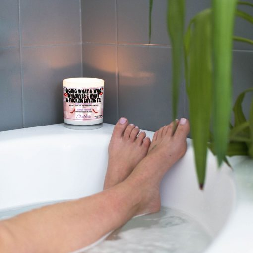 Doing What And Who Whenever I Want And Fucking Loving It Bathtub Candle