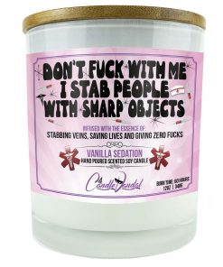 Don't Fuck With Me I Stab People With Sharp Objects Candle