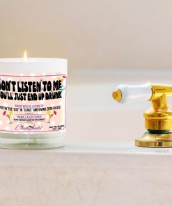 Don't Listen To Me You'll Just End Up Drunk Bathtub Side Candle
