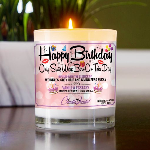 Happy Birthday Only Sluts Were Born On This Day Table Candle