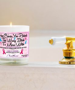Hey Cancer You Picked The Wrong Bitch to Mess With Bathtub Side Candle