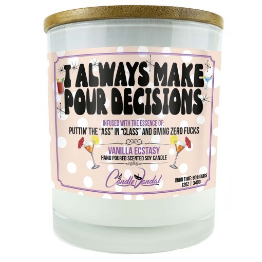 I Always Make Pour Decisions Candle