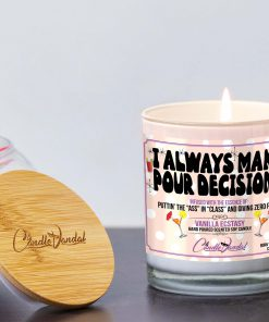 I Always Make Pour Decisions Lid And Candle