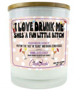 I Love Drunk Me Shes A Fun Little Bitch Candle
